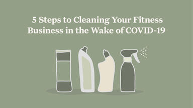 5 Steps to Cleaning Your Fitness Business in the Wake of COVID-19
