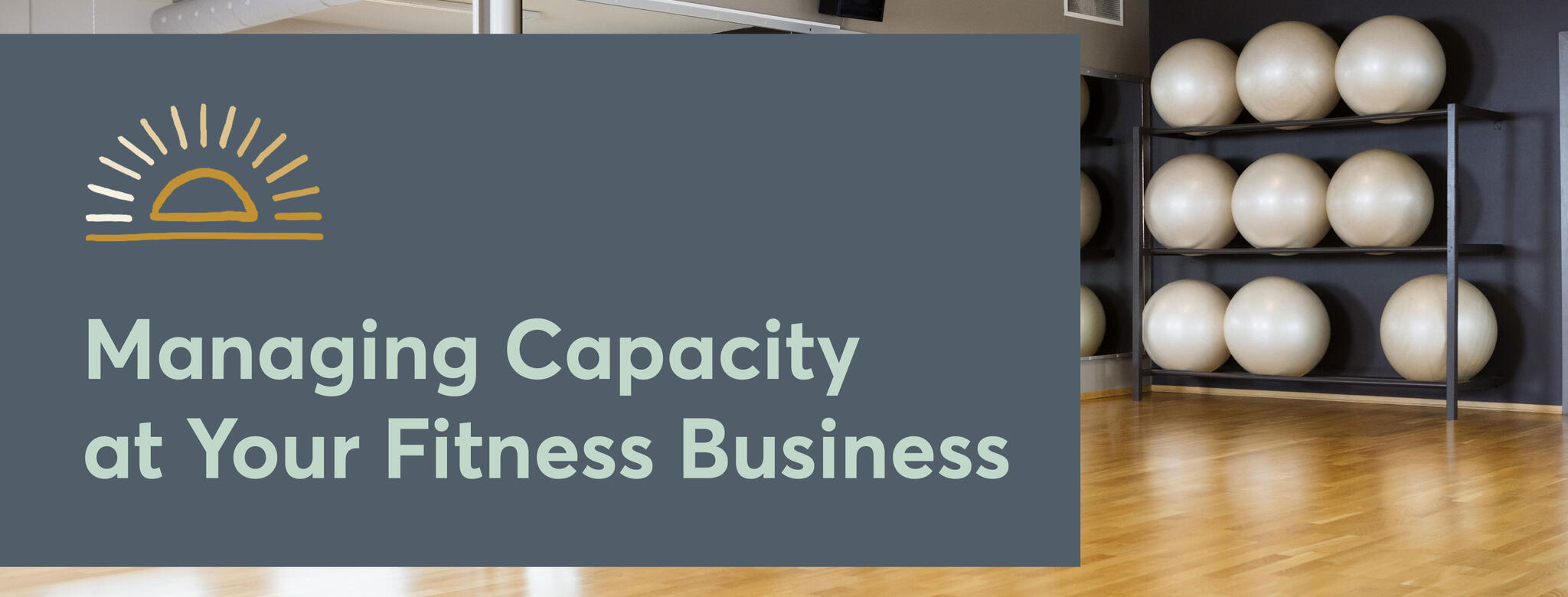 Managing capacity at your fitness business